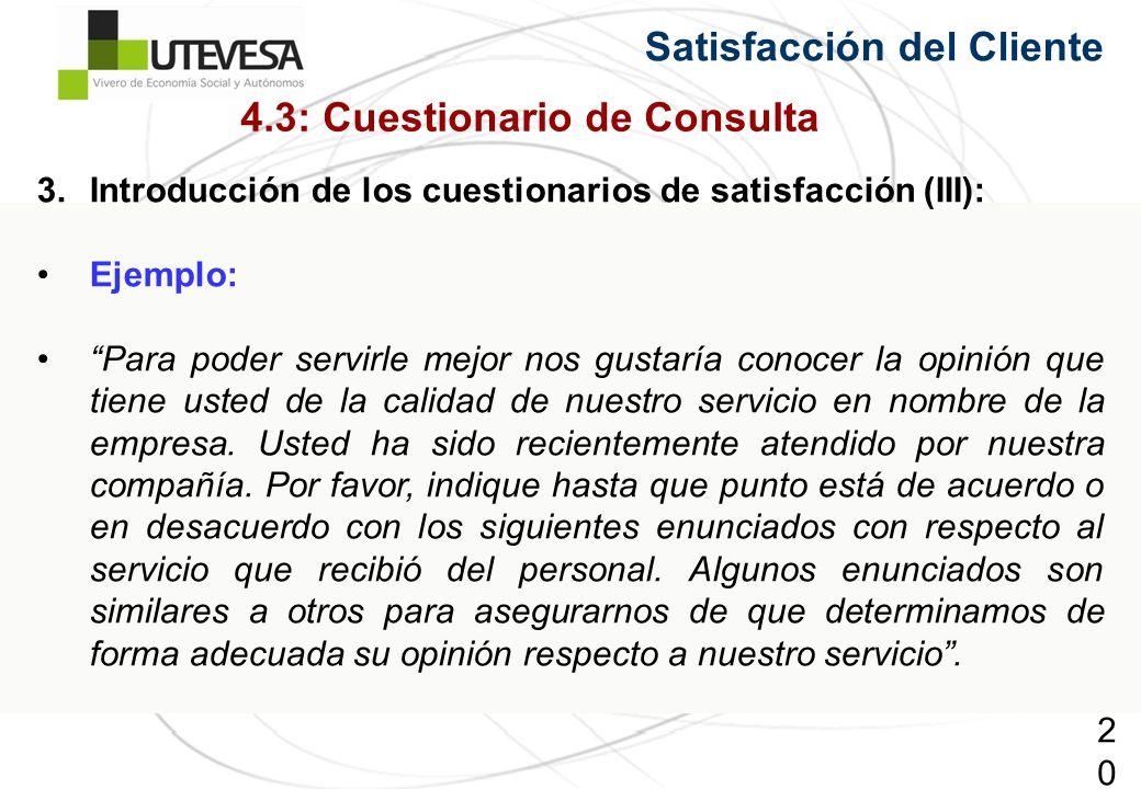 200200200 Satisfacción del Cliente 3.Introducción de los cuestionarios de satisfacción (III): Ejemplo: Para poder servirle mejor nos gustaría conocer la opinión que tiene usted de la calidad de nuestro servicio en nombre de la empresa.