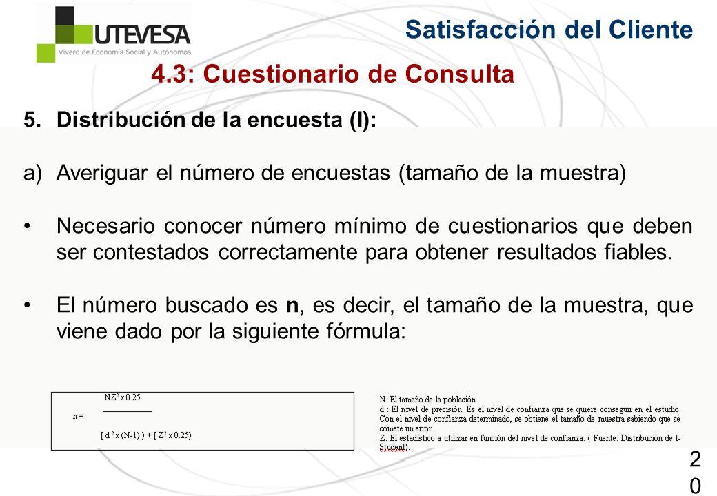 203203203 Satisfacción del Cliente 5.Distribución de la encuesta (I): a)Averiguar el número de encuestas (tamaño de la muestra) Necesario conocer número mínimo de cuestionarios que deben ser contestados correctamente para obtener resultados fiables.
