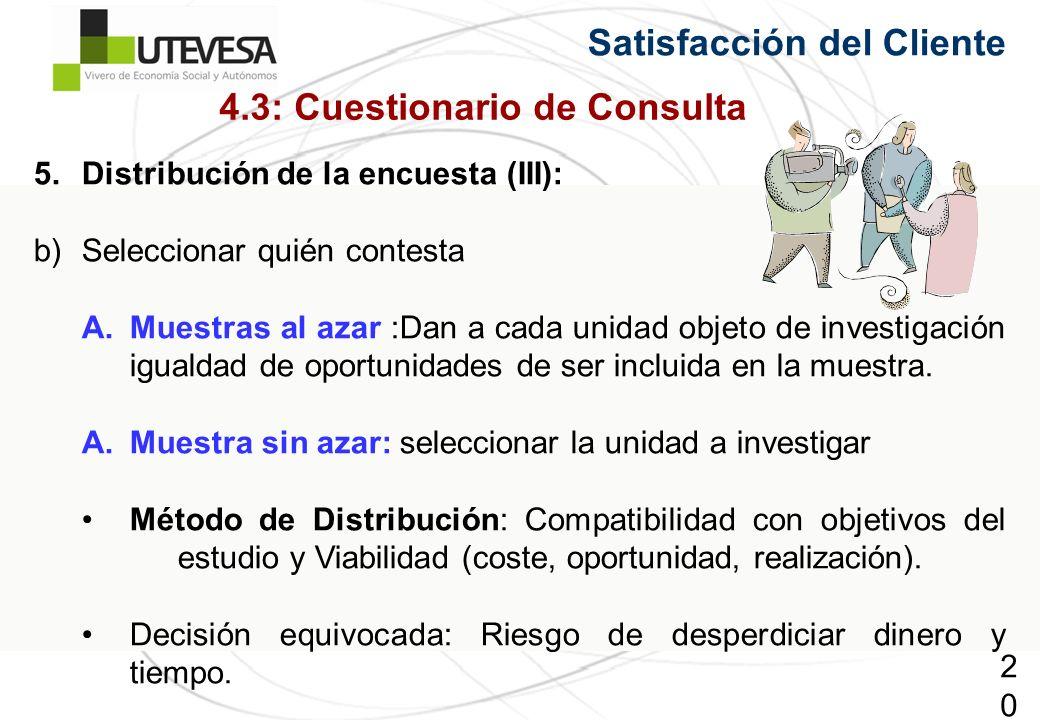 205205205 Satisfacción del Cliente 5.Distribución de la encuesta (III): b)Seleccionar quién contesta A.Muestras al azar :Dan a cada unidad objeto de investigación igualdad de oportunidades de ser incluida en la muestra.