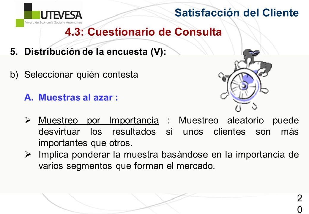 207207207 5.Distribución de la encuesta (V): b)Seleccionar quién contesta A.Muestras al azar : Muestreo por Importancia : Muestreo aleatorio puede desvirtuar los resultados si unos clientes son más importantes que otros.