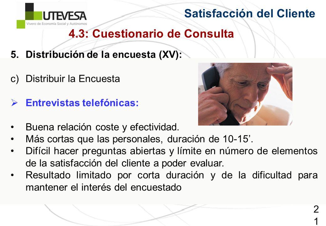217217217 5.Distribución de la encuesta (XV): c)Distribuir la Encuesta Entrevistas telefónicas: Buena relación coste y efectividad. Más cortas que las