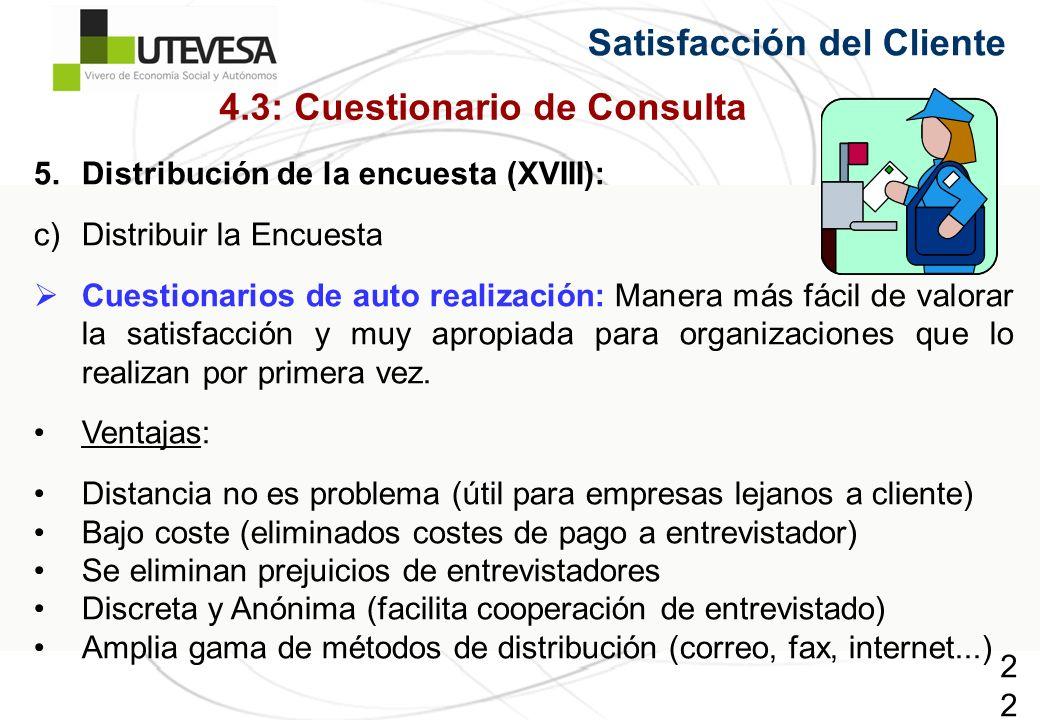 220220220 Satisfacción del Cliente 5.Distribución de la encuesta (XVIII): c)Distribuir la Encuesta Cuestionarios de auto realización: Manera más fácil de valorar la satisfacción y muy apropiada para organizaciones que lo realizan por primera vez.