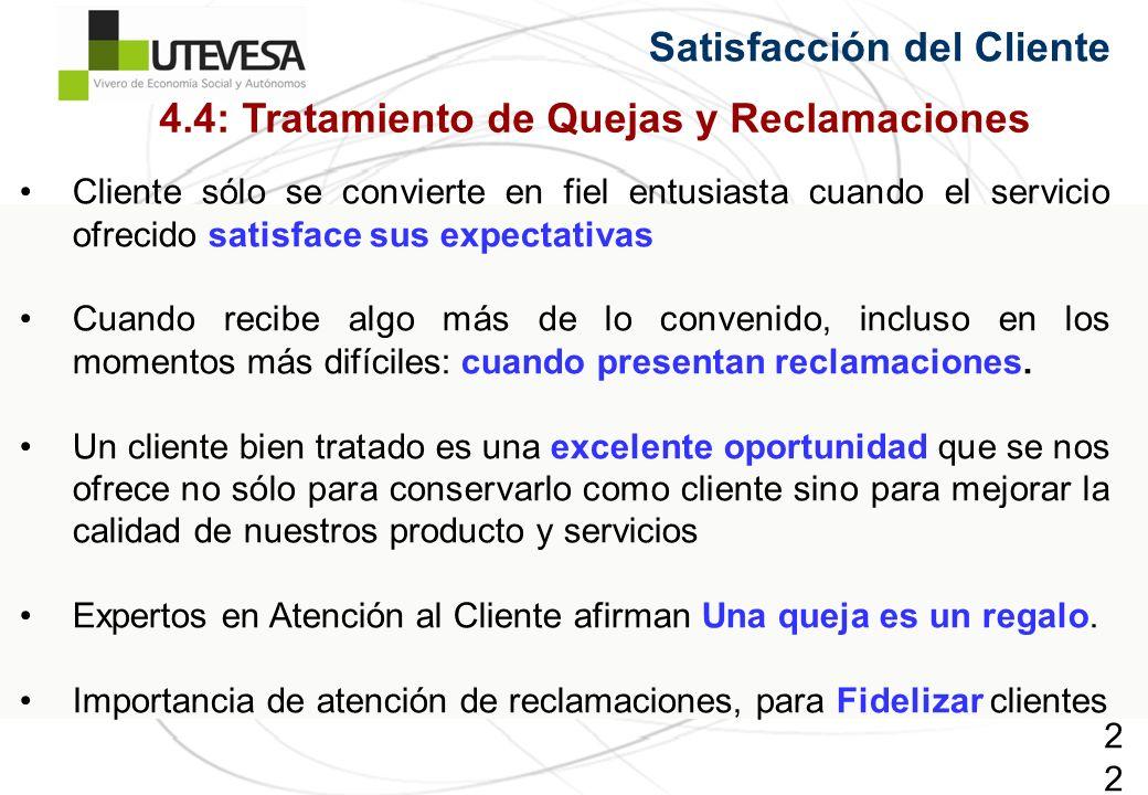 224224224 Satisfacción del Cliente 4.4: Tratamiento de Quejas y Reclamaciones Cliente sólo se convierte en fiel entusiasta cuando el servicio ofrecido