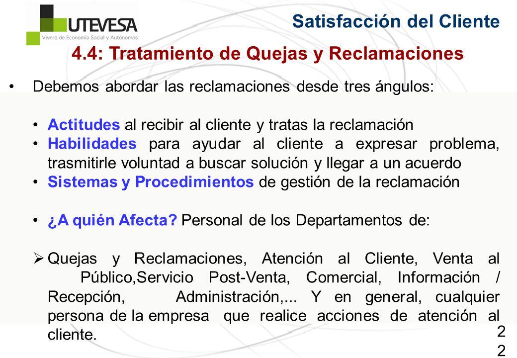 225225225 Satisfacción del Cliente Debemos abordar las reclamaciones desde tres ángulos: Actitudes al recibir al cliente y tratas la reclamación Habil