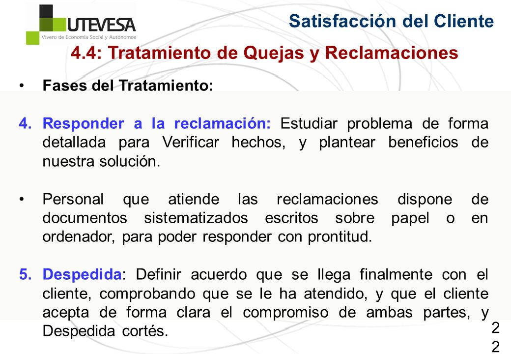 227227227 Satisfacción del Cliente Fases del Tratamiento: 4.Responder a la reclamación: Estudiar problema de forma detallada para Verificar hechos, y plantear beneficios de nuestra solución.