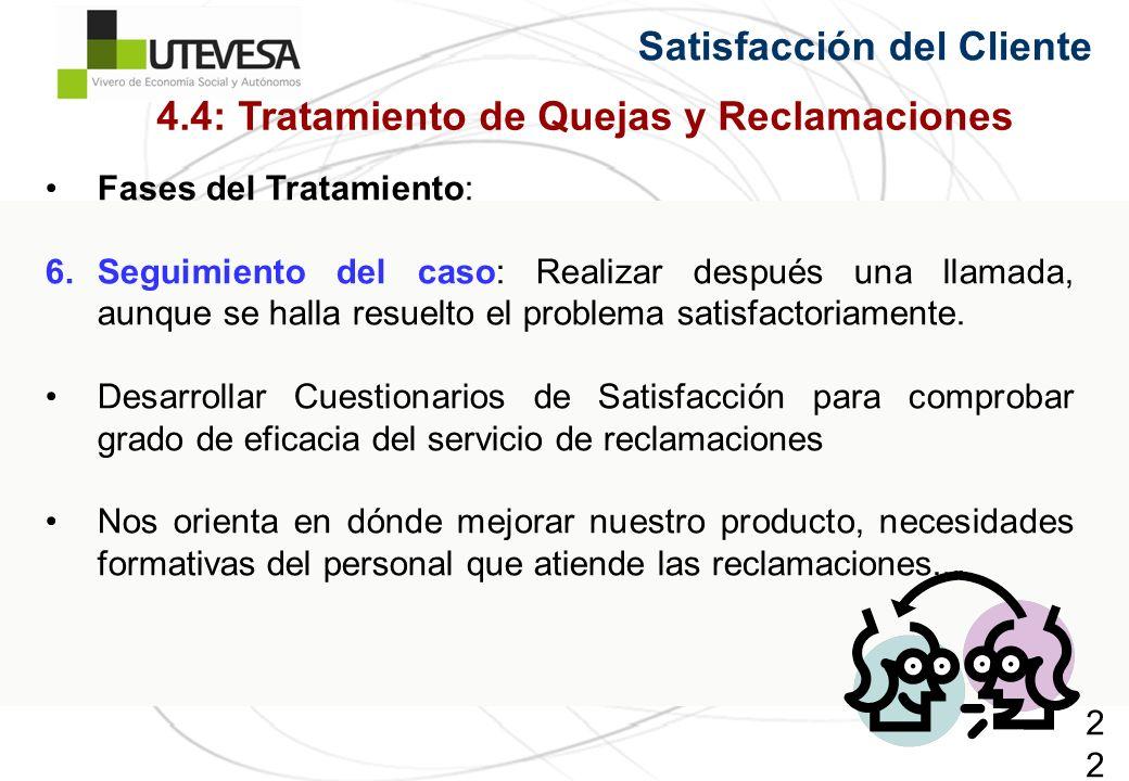228228228 Satisfacción del Cliente Fases del Tratamiento: 6.Seguimiento del caso: Realizar después una llamada, aunque se halla resuelto el problema satisfactoriamente.