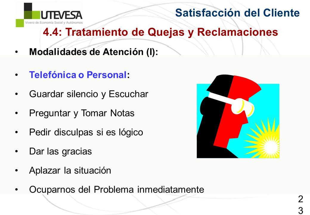 231231231 Satisfacción del Cliente Modalidades de Atención (I): Telefónica o Personal: Guardar silencio y Escuchar Preguntar y Tomar Notas Pedir discu