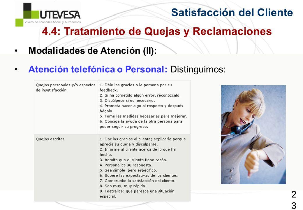232232232 Satisfacción del Cliente Modalidades de Atención (II): Atención telefónica o Personal: Distinguimos: 4.4: Tratamiento de Quejas y Reclamaciones