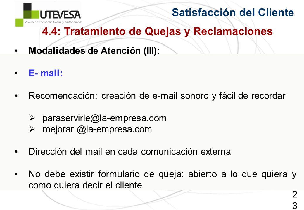 233233233 Satisfacción del Cliente Modalidades de Atención (III): E- mail: Recomendación: creación de e-mail sonoro y fácil de recordar paraservirle@l
