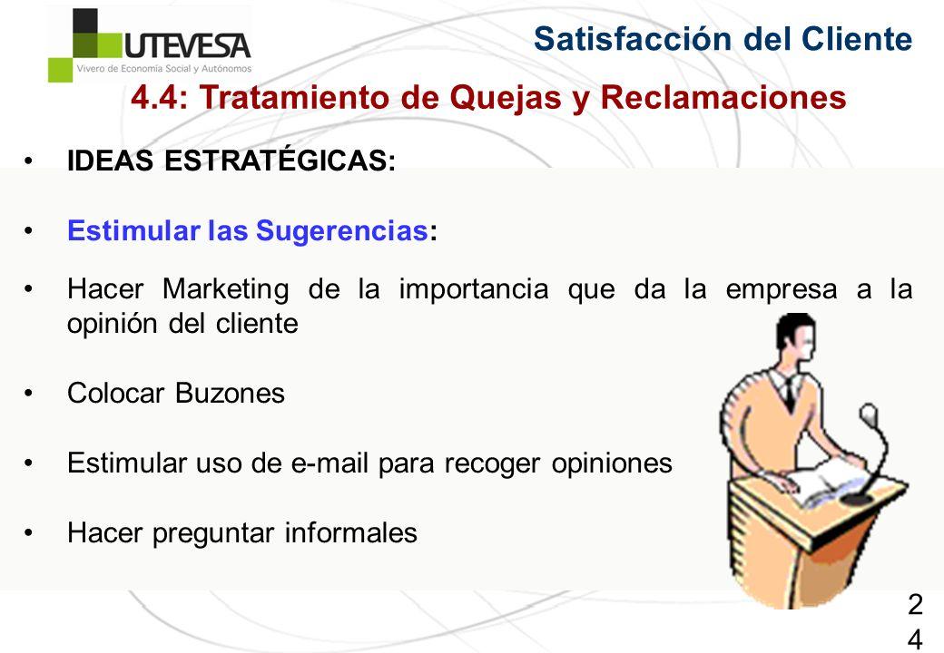 247247247 IDEAS ESTRATÉGICAS: Estimular las Sugerencias: Hacer Marketing de la importancia que da la empresa a la opinión del cliente Colocar Buzones