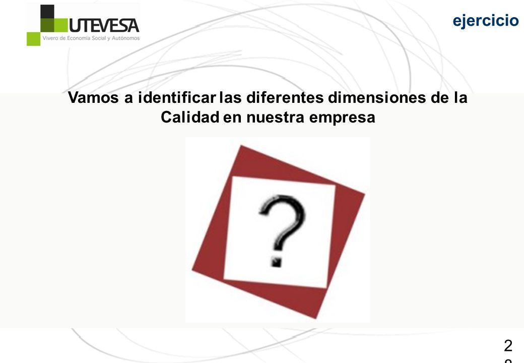 28 Vamos a identificar las diferentes dimensiones de la Calidad en nuestra empresa ejercicio