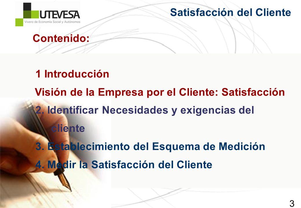 3 Contenido: 1 Introducción Visión de la Empresa por el Cliente: Satisfacción 2. Identificar Necesidades y exigencias del cliente 3. Establecimiento d