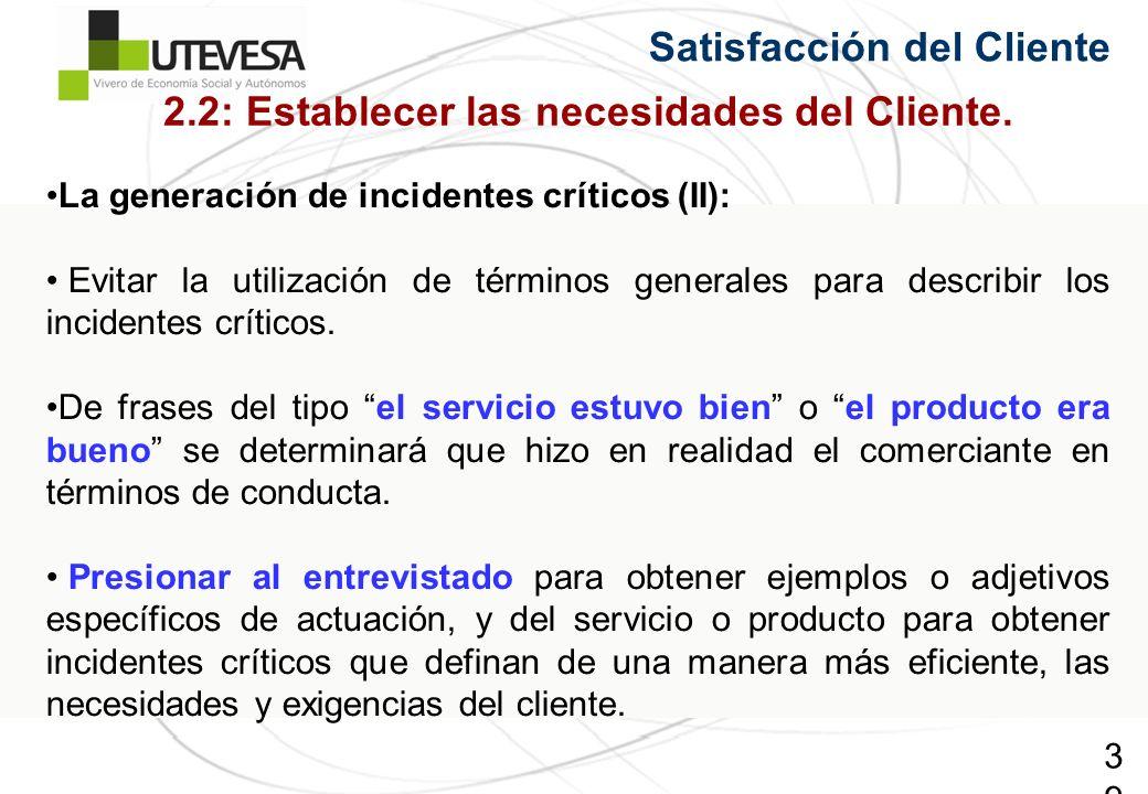 39 Satisfacción del Cliente La generación de incidentes críticos (II): Evitar la utilización de términos generales para describir los incidentes críticos.