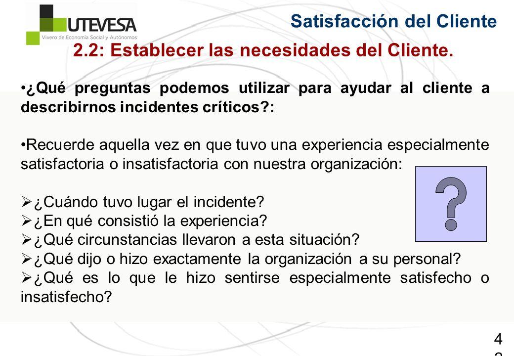 42 Satisfacción del Cliente ¿Qué preguntas podemos utilizar para ayudar al cliente a describirnos incidentes críticos?: Recuerde aquella vez en que tu