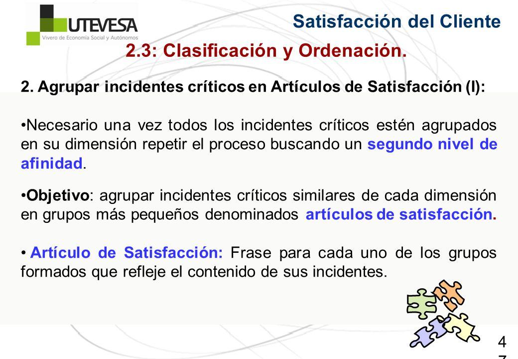 47 Satisfacción del Cliente 2. Agrupar incidentes críticos en Artículos de Satisfacción (I): Necesario una vez todos los incidentes críticos estén agr