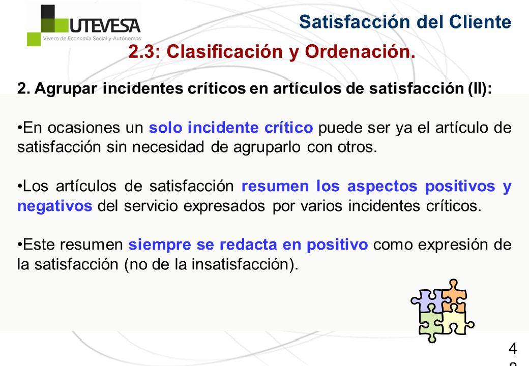 48 2. Agrupar incidentes críticos en artículos de satisfacción (II): En ocasiones un solo incidente crítico puede ser ya el artículo de satisfacción s