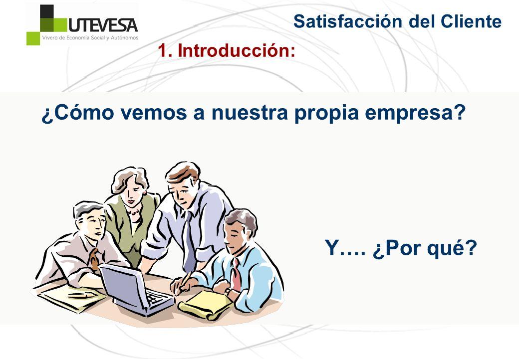¿Cómo vemos a nuestra propia empresa? Y…. ¿Por qué? 1. Introducción: Satisfacción del Cliente