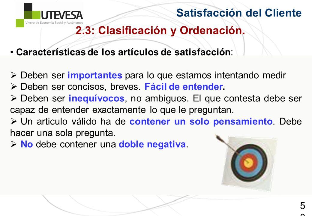 50 Satisfacción del Cliente Características de los artículos de satisfacción: Deben ser importantes para lo que estamos intentando medir Deben ser concisos, breves.