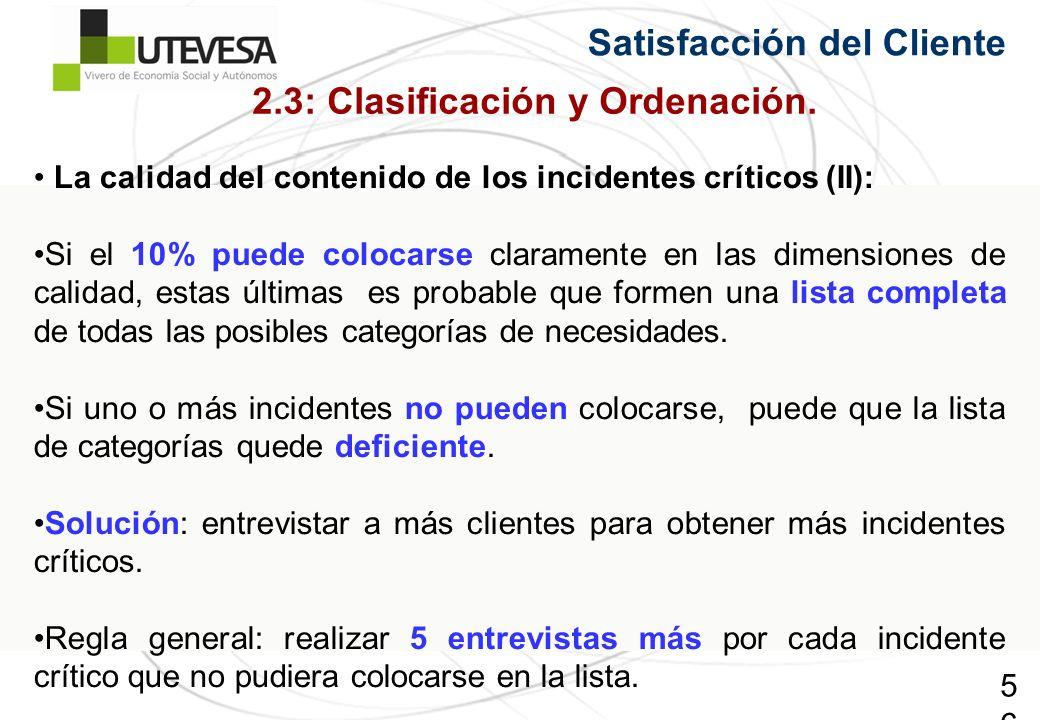 56 La calidad del contenido de los incidentes críticos (II): Si el 10% puede colocarse claramente en las dimensiones de calidad, estas últimas es probable que formen una lista completa de todas las posibles categorías de necesidades.