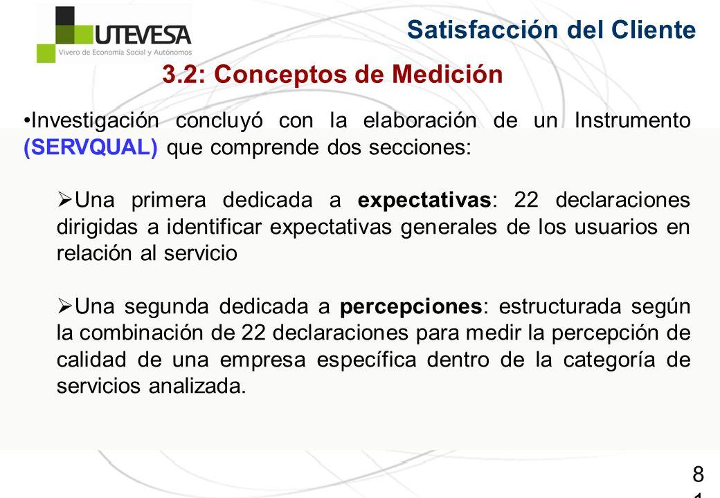 81 Satisfacción del Cliente Investigación concluyó con la elaboración de un Instrumento (SERVQUAL) que comprende dos secciones: Una primera dedicada a