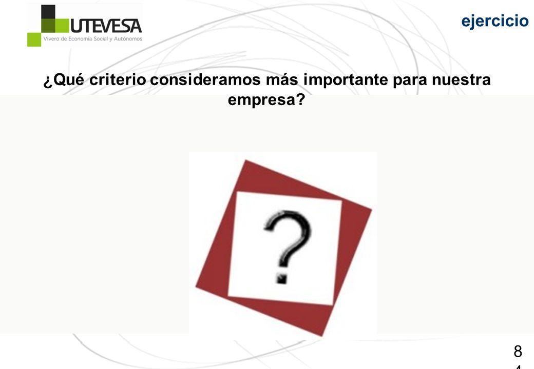 84 ejercicio ¿Qué criterio consideramos más importante para nuestra empresa?