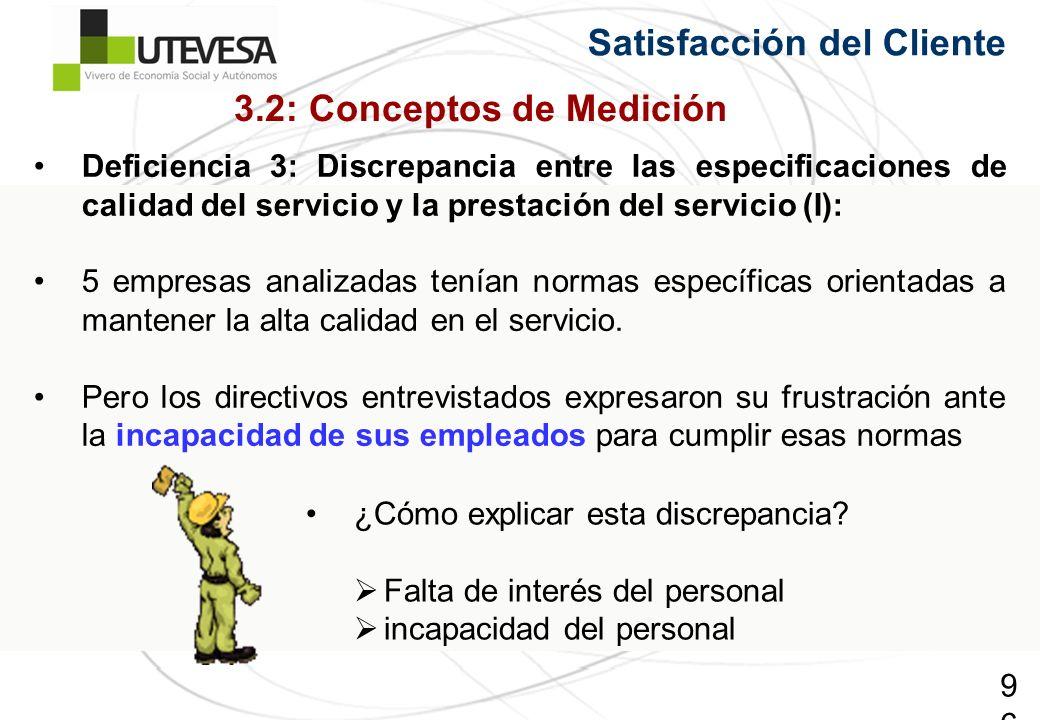 96 Satisfacción del Cliente Deficiencia 3: Discrepancia entre las especificaciones de calidad del servicio y la prestación del servicio (I): 5 empresas analizadas tenían normas específicas orientadas a mantener la alta calidad en el servicio.