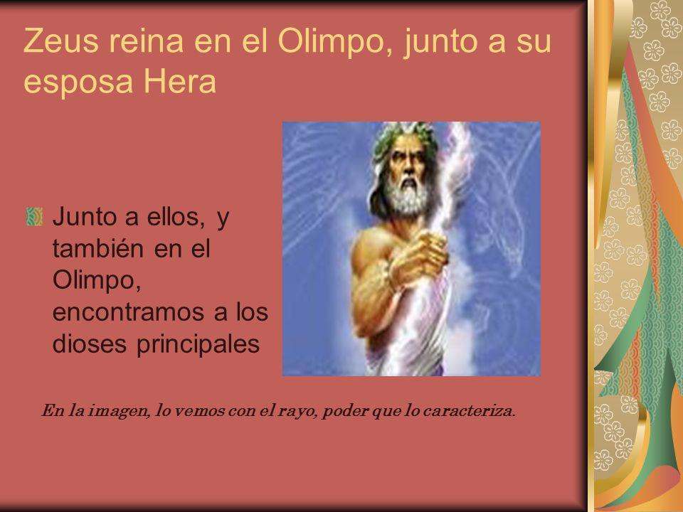 Zeus reina en el Olimpo, junto a su esposa Hera Junto a ellos, y también en el Olimpo, encontramos a los dioses principales En la imagen, lo vemos con