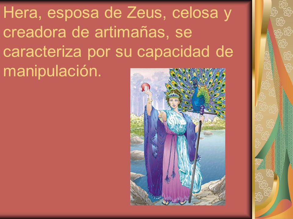 Hera manipula a Zeus con su astucia, a otros dioses y diosas, y también interviene en el mundo de los mortales para favorecer a los que más ama.