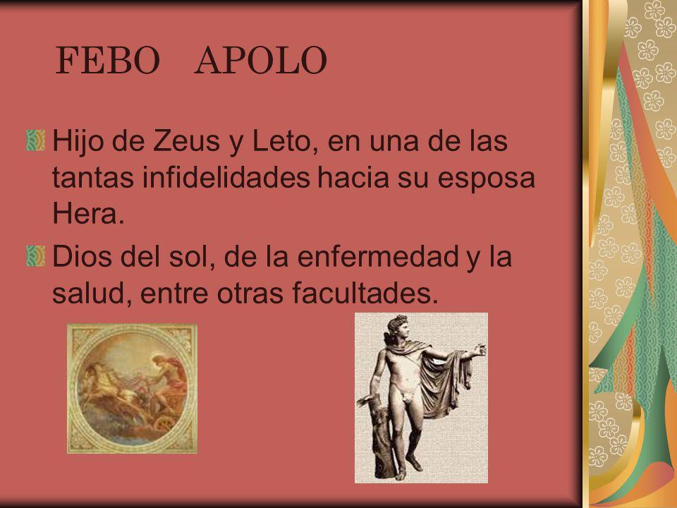 FEBO APOLO Hijo de Zeus y Leto, en una de las tantas infidelidades hacia su esposa Hera. Dios del sol, de la enfermedad y la salud, entre otras facult