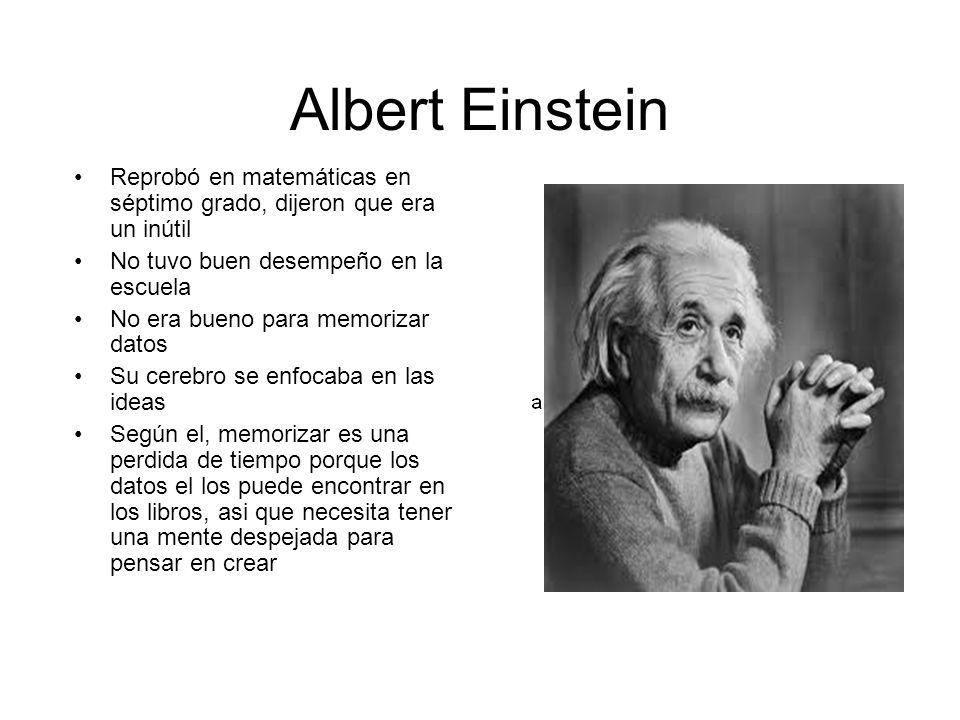 Albert Einstein Reprobó en matemáticas en séptimo grado, dijeron que era un inútil No tuvo buen desempeño en la escuela No era bueno para memorizar da