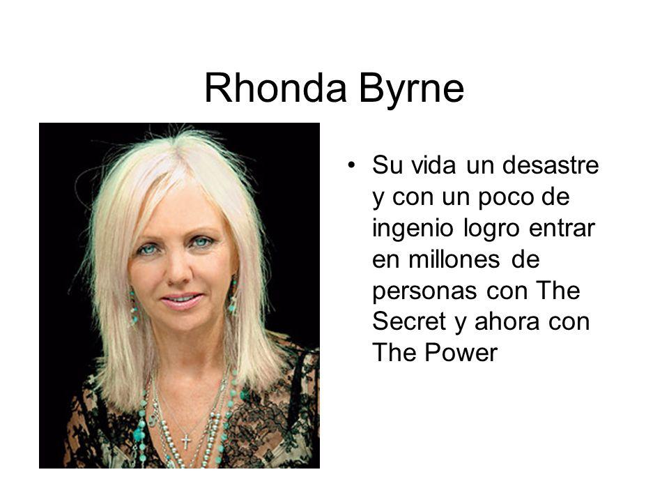 Rhonda Byrne Su vida un desastre y con un poco de ingenio logro entrar en millones de personas con The Secret y ahora con The Power