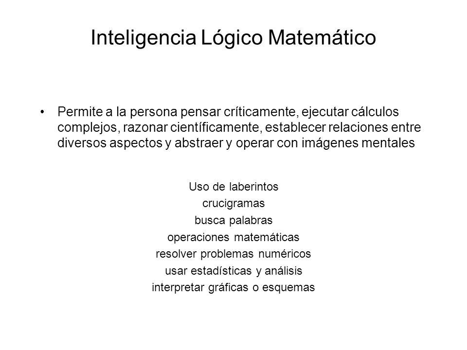 Inteligencia Lógico Matemático Permite a la persona pensar críticamente, ejecutar cálculos complejos, razonar científicamente, establecer relaciones e