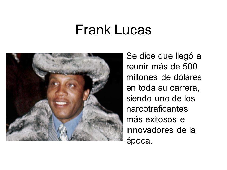 Frank Lucas Se dice que llegó a reunir más de 500 millones de dólares en toda su carrera, siendo uno de los narcotraficantes más exitosos e innovadore