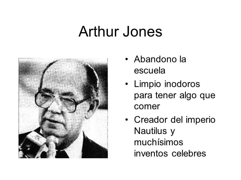 Arthur Jones Abandono la escuela Limpio inodoros para tener algo que comer Creador del imperio Nautilus y muchísimos inventos celebres