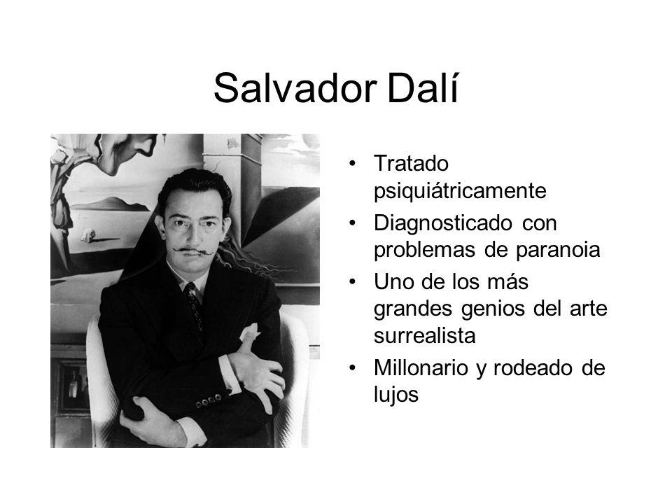 Salvador Dalí Tratado psiquiátricamente Diagnosticado con problemas de paranoia Uno de los más grandes genios del arte surrealista Millonario y rodead