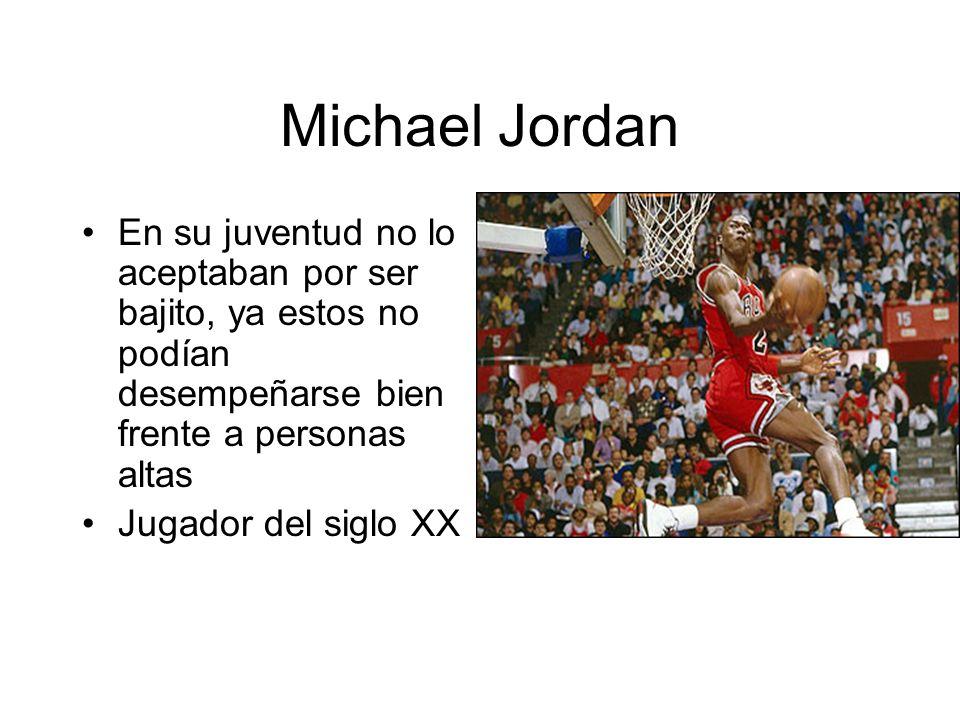 Michael Jordan En su juventud no lo aceptaban por ser bajito, ya estos no podían desempeñarse bien frente a personas altas Jugador del siglo XX