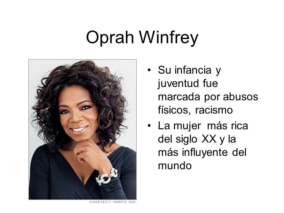Oprah Winfrey Su infancia y juventud fue marcada por abusos físicos, racismo La mujer más rica del siglo XX y la más influyente del mundo