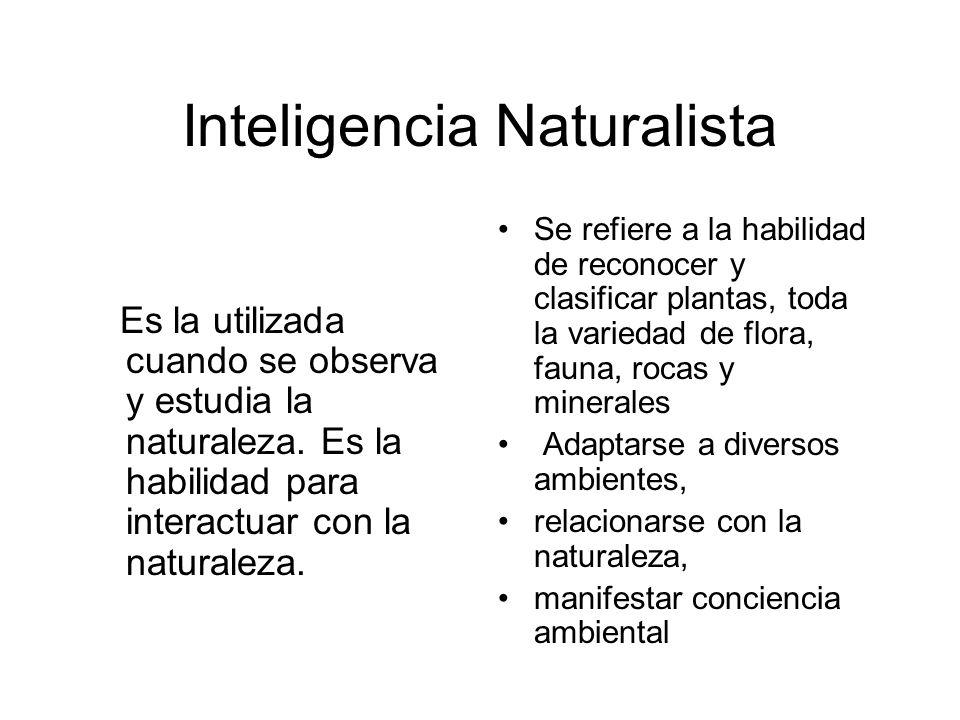 Inteligencia Naturalista Se refiere a la habilidad de reconocer y clasificar plantas, toda la variedad de flora, fauna, rocas y minerales Adaptarse a