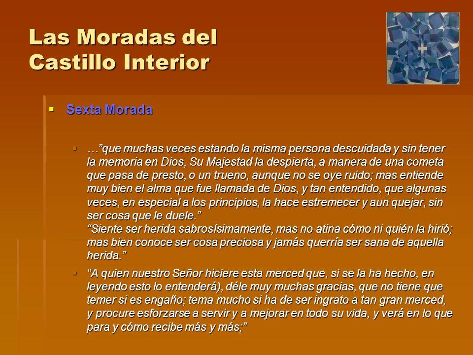 Las Moradas del Castillo Interior Sexta Morada Sexta Morada …que muchas veces estando la misma persona descuidada y sin tener la memoria en Dios, Su M