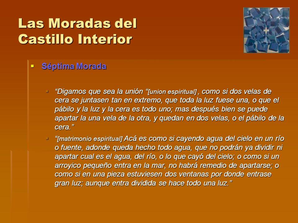 Las Moradas del Castillo Interior Séptima Morada Séptima Morada Digamos que sea la unión [union espiritual], como si dos velas de cera se juntasen tan