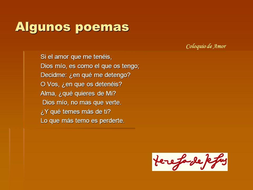Algunos poemas Si el amor que me tenéis, Dios mío, es como el que os tengo; Decidme: ¿en qué me detengo? O Vos, ¿en que os detenéis? Alma, ¿qué quiere