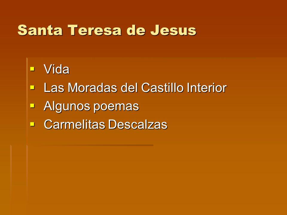 Santa Teresa de Jesus Vida Vida Las Moradas del Castillo Interior Las Moradas del Castillo Interior Algunos poemas Algunos poemas Carmelitas Descalzas
