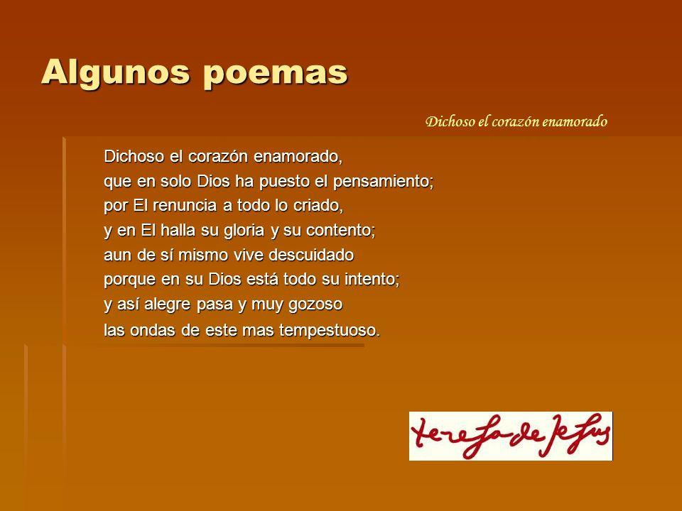 Algunos poemas Dichoso el corazón enamorado, que en solo Dios ha puesto el pensamiento; por El renuncia a todo lo criado, y en El halla su gloria y su