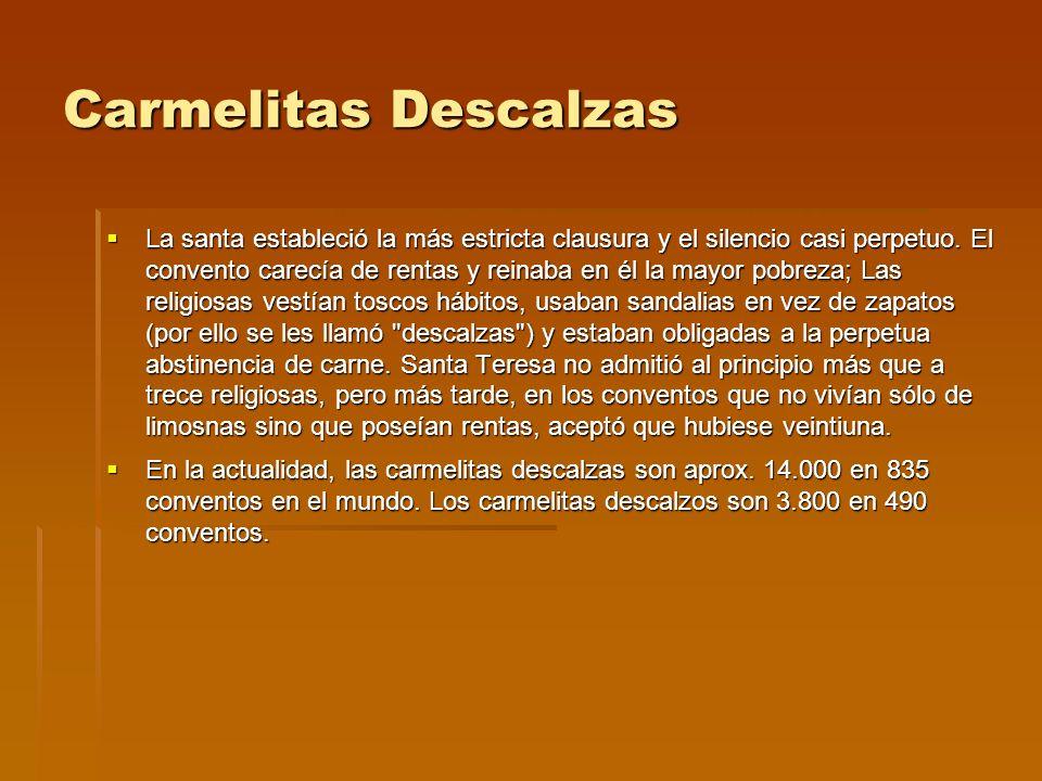 Carmelitas Descalzas La santa estableció la más estricta clausura y el silencio casi perpetuo. El convento carecía de rentas y reinaba en él la mayor