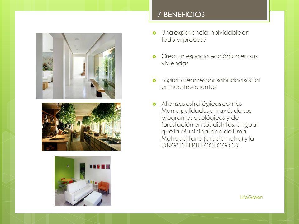 Una experiencia inolvidable en todo el proceso Crea un espacio ecológico en sus viviendas Lograr crear responsabilidad social en nuestros clientes Alianzas estratégicas con las Municipalidades a través de sus programas ecológicos y de forestación en sus distritos, al igual que la Municipalidad de Lima Metropolitana (arbolómetro) y la ONG D PERU ECOLOGICO.