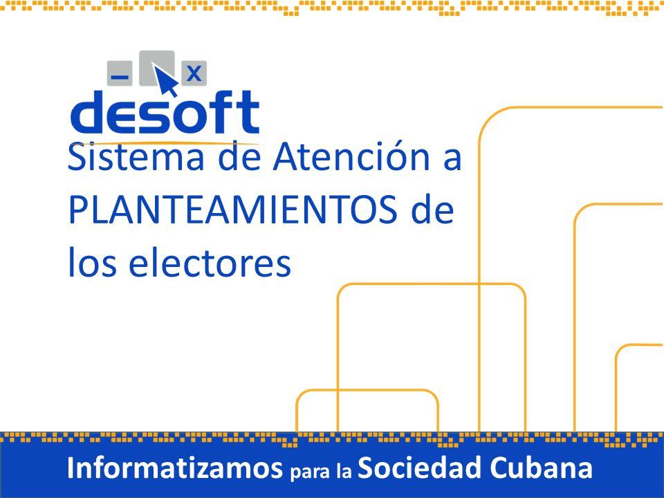 Sistema de Atención a PLANTEAMIENTOS de los electores Informatizamos para la Sociedad Cubana