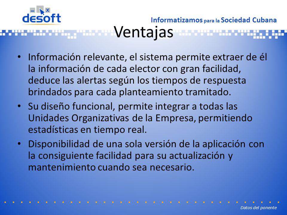 Ventajas Información relevante, el sistema permite extraer de él la información de cada elector con gran facilidad, deduce las alertas según los tiempos de respuesta brindados para cada planteamiento tramitado.
