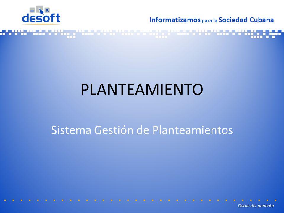 PLANTEAMIENTO Sistema Gestión de Planteamientos