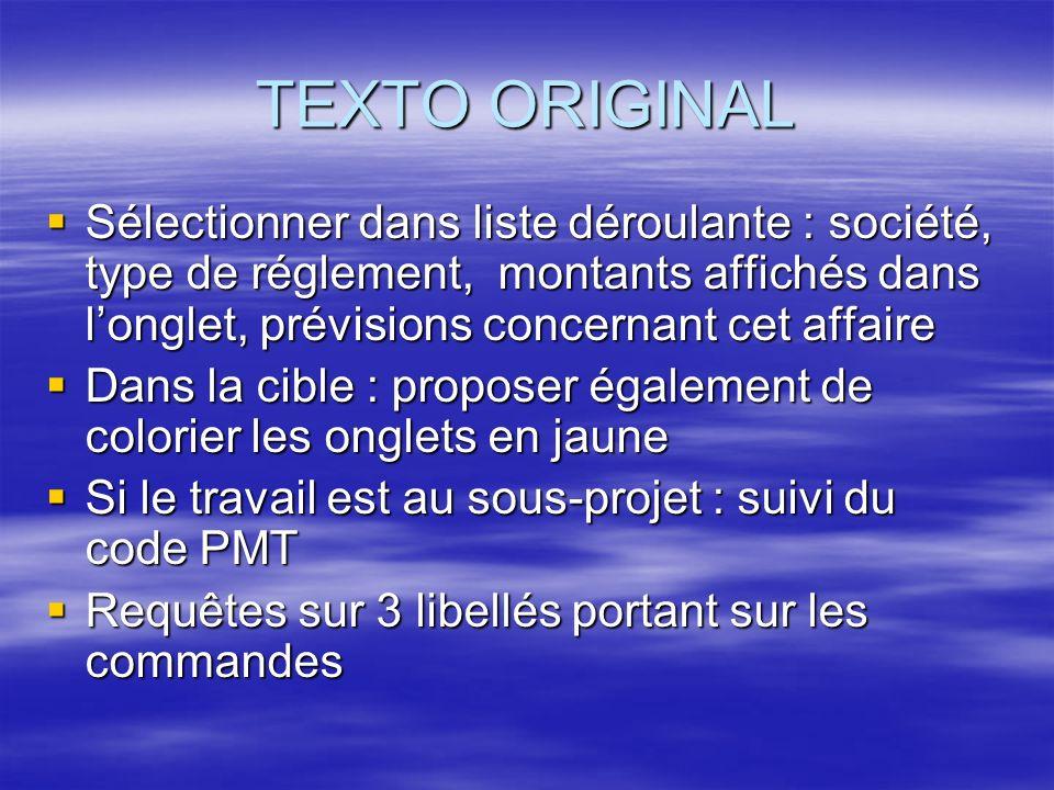 TEXTO ORIGINAL Sélectionner dans liste déroulante : société, type de réglement, montants affichés dans longlet, prévisions concernant cet affaire Séle