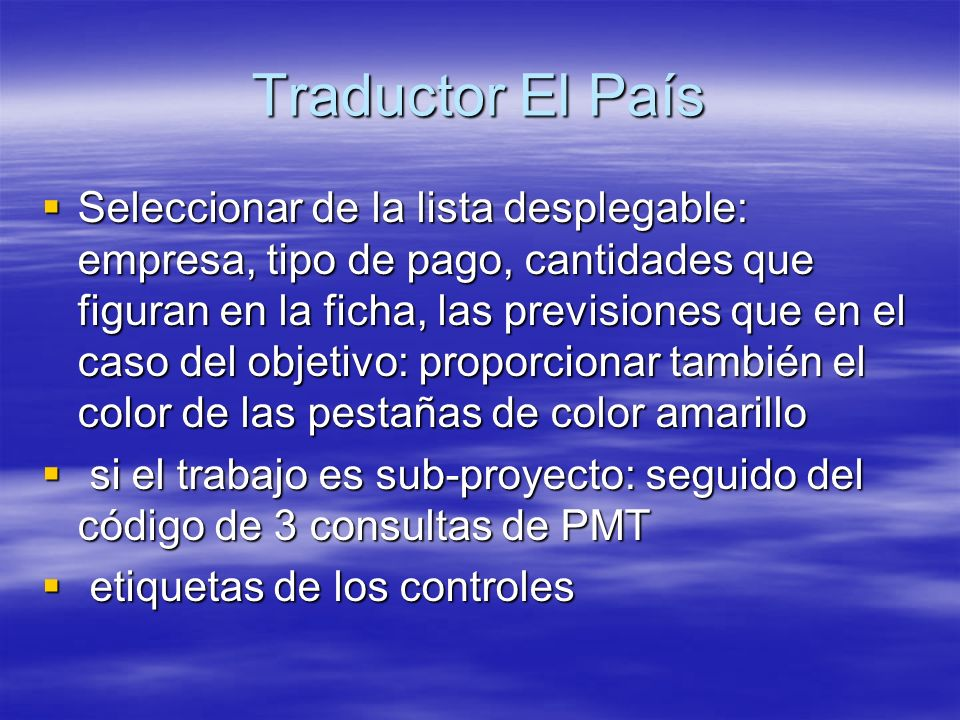 Traductor El País Seleccionar de la lista desplegable: empresa, tipo de pago, cantidades que figuran en la ficha, las previsiones que en el caso del o